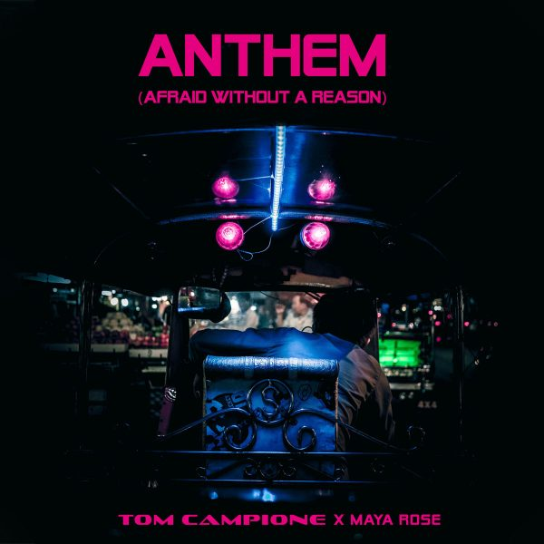 TOM CAMPIONE X Maya Rose - Anthem (Afraid Without a Reason)